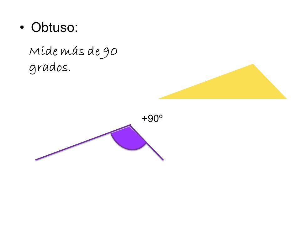 Obtuso: Mide más de 90 grados. +90º