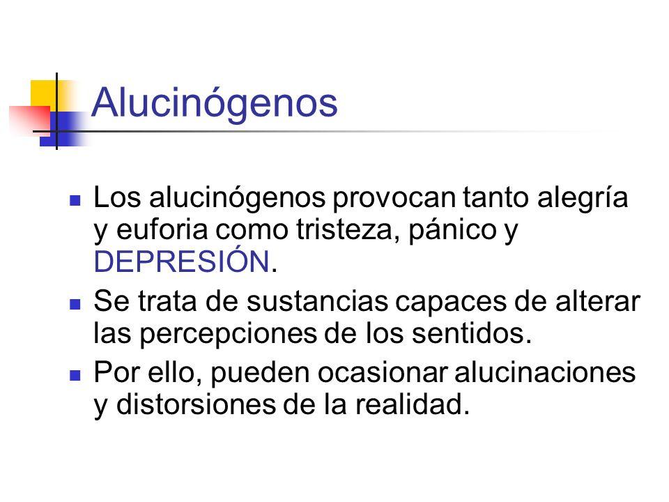 Alucinógenos Los alucinógenos provocan tanto alegría y euforia como tristeza, pánico y DEPRESIÓN.