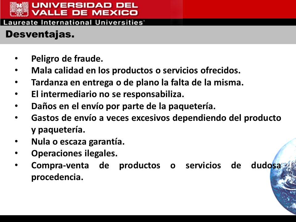 Desventajas. Peligro de fraude. Mala calidad en los productos o servicios ofrecidos. Tardanza en entrega o de plano la falta de la misma.