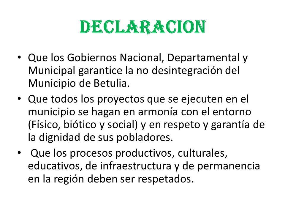 DECLARACION Que los Gobiernos Nacional, Departamental y Municipal garantice la no desintegración del Municipio de Betulia.