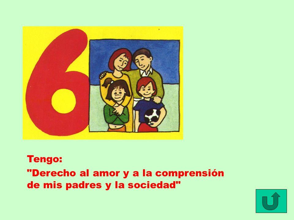 Tengo: Derecho al amor y a la comprensión de mis padres y la sociedad