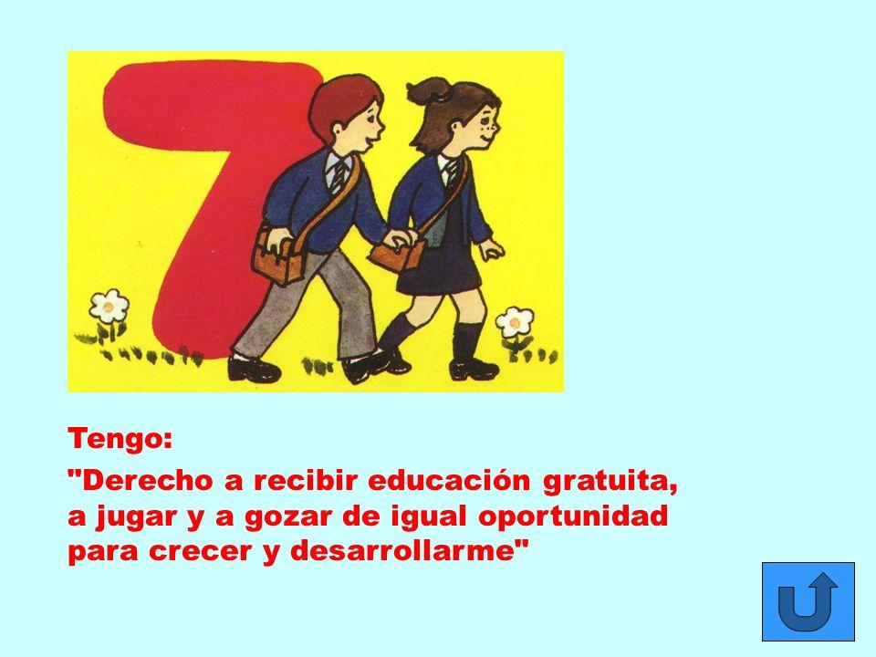 Tengo: Derecho a recibir educación gratuita, a jugar y a gozar de igual oportunidad para crecer y desarrollarme