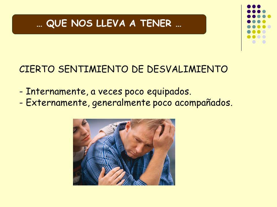 … QUE NOS LLEVA A TENER … CIERTO SENTIMIENTO DE DESVALIMIENTO. - Internamente, a veces poco equipados.