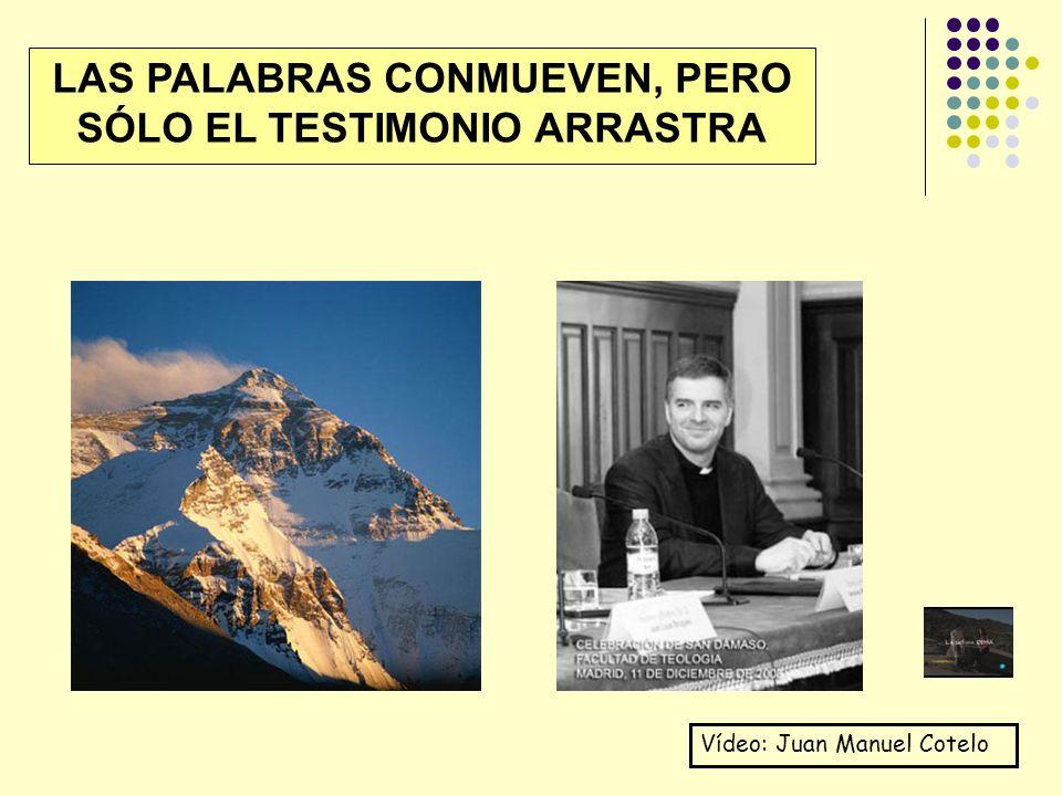LAS PALABRAS CONMUEVEN, PERO SÓLO EL TESTIMONIO ARRASTRA