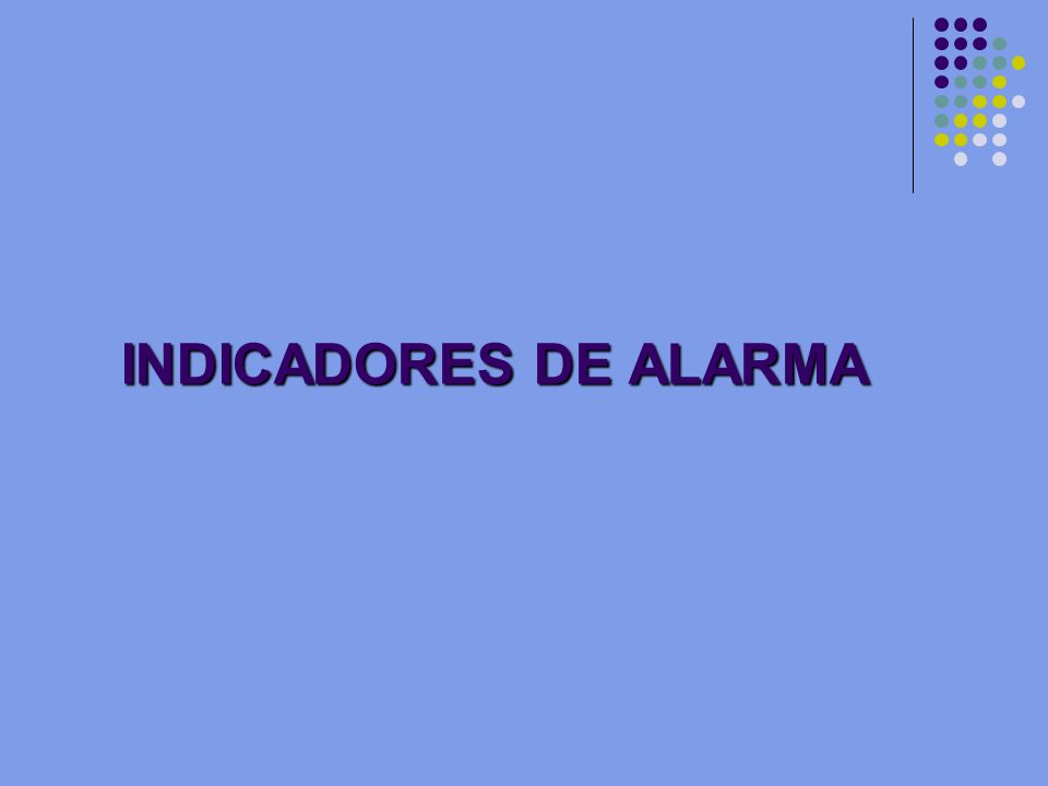 INDICADORES DE ALARMA