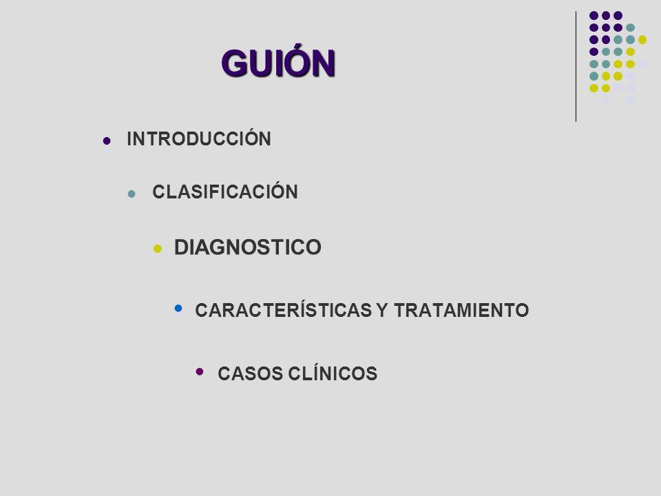 GUIÓN • CARACTERÍSTICAS Y TRATAMIENTO • CASOS CLÍNICOS DIAGNOSTICO
