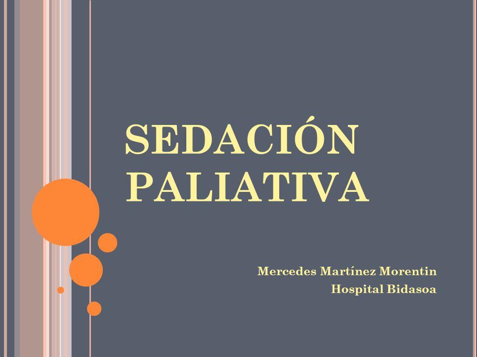 SEDACIÓN PALIATIVA Mercedes Martínez Morentin Hospital Bidasoa