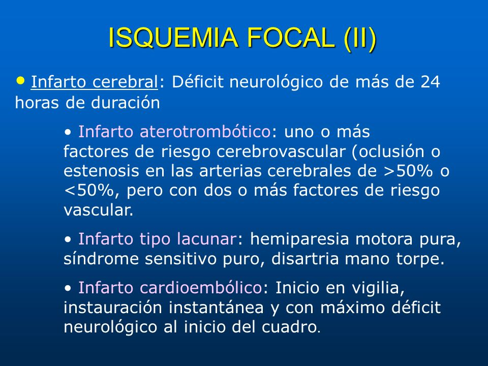ISQUEMIA FOCAL (II) • Infarto cerebral: Déficit neurológico de más de 24 horas de duración.