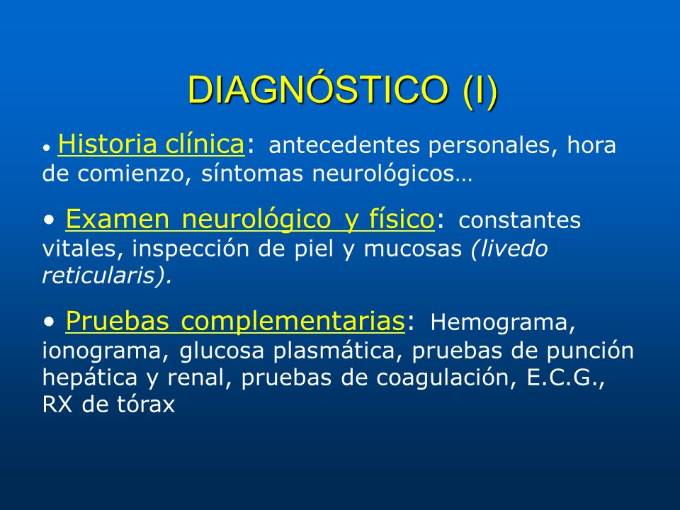 DIAGNÓSTICO (I) • Historia clínica: antecedentes personales, hora de comienzo, síntomas neurológicos…
