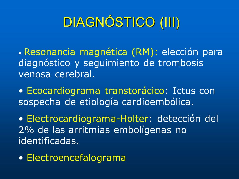 DIAGNÓSTICO (III) • Resonancia magnética (RM): elección para diagnóstico y seguimiento de trombosis venosa cerebral.