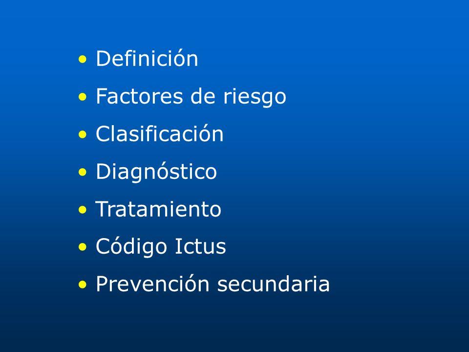 • Definición • Factores de riesgo. • Clasificación. • Diagnóstico. • Tratamiento. • Código Ictus.