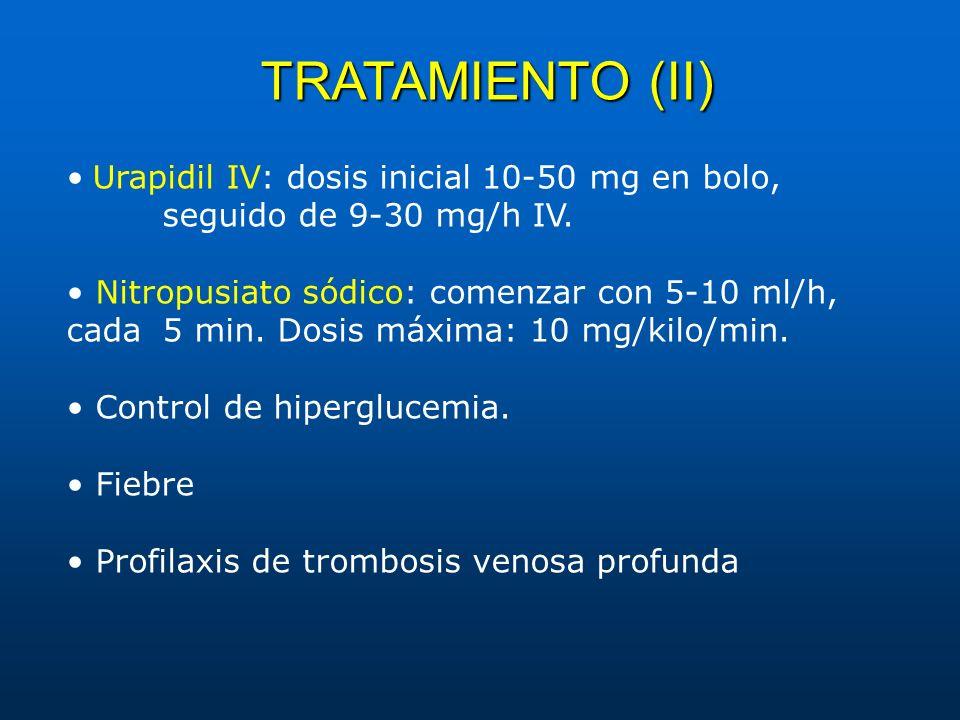 TRATAMIENTO (II) • Urapidil IV: dosis inicial 10-50 mg en bolo, seguido de 9-30 mg/h IV.