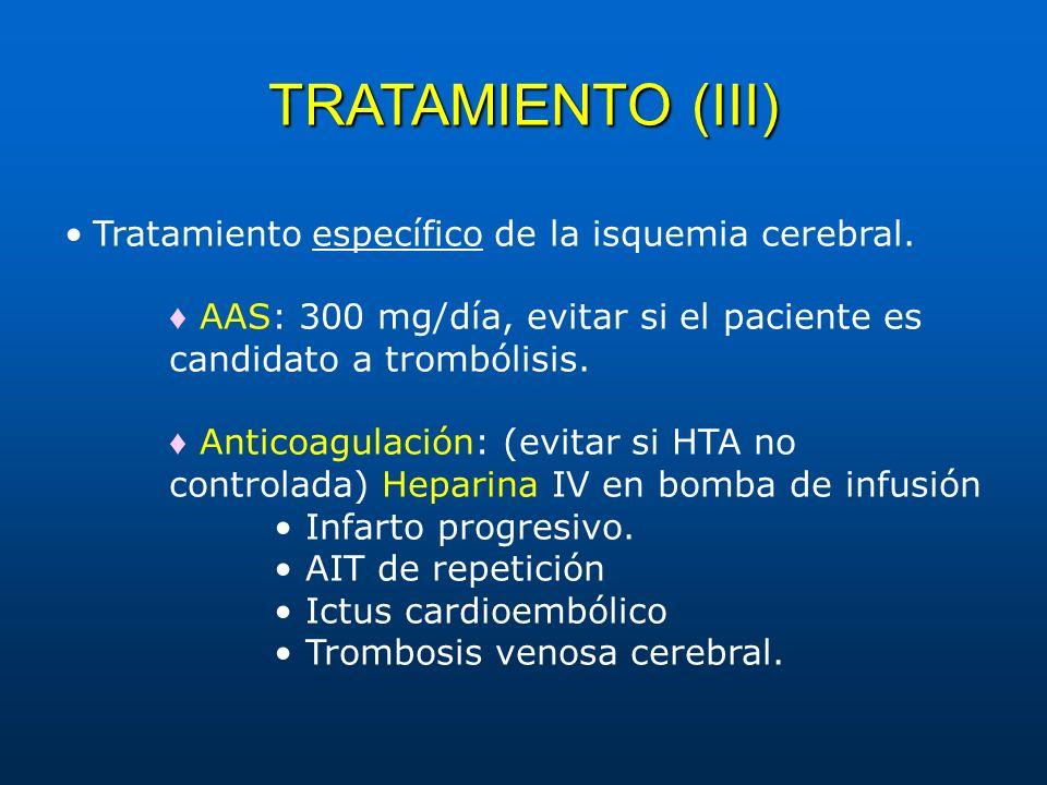 TRATAMIENTO (III) • Tratamiento específico de la isquemia cerebral.