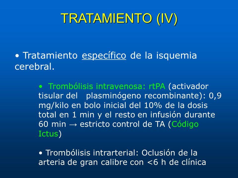 TRATAMIENTO (IV) • Tratamiento específico de la isquemia cerebral.