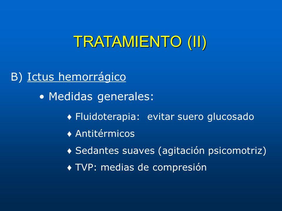 TRATAMIENTO (II) B) Ictus hemorrágico • Medidas generales: