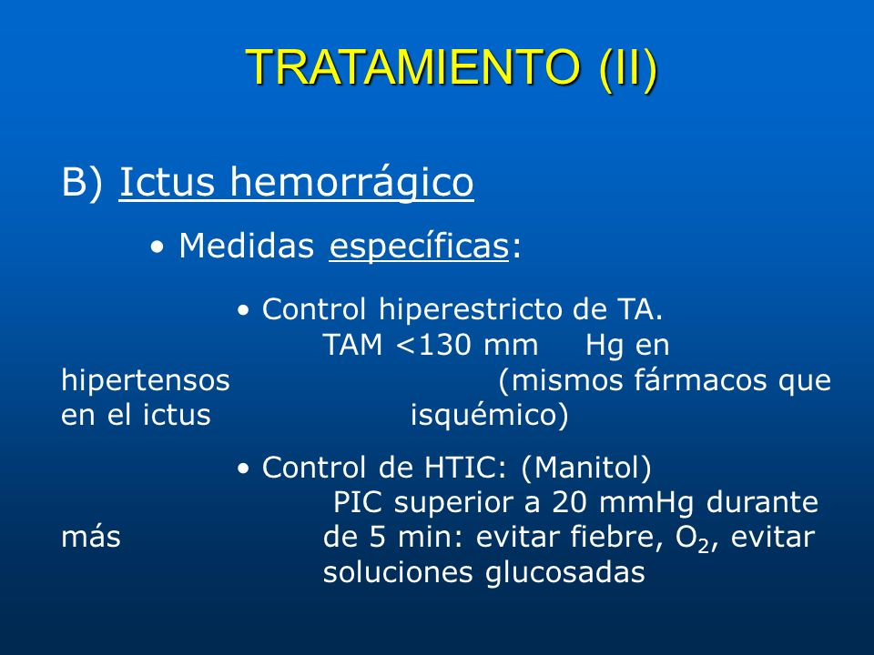 TRATAMIENTO (II) B) Ictus hemorrágico • Medidas específicas: