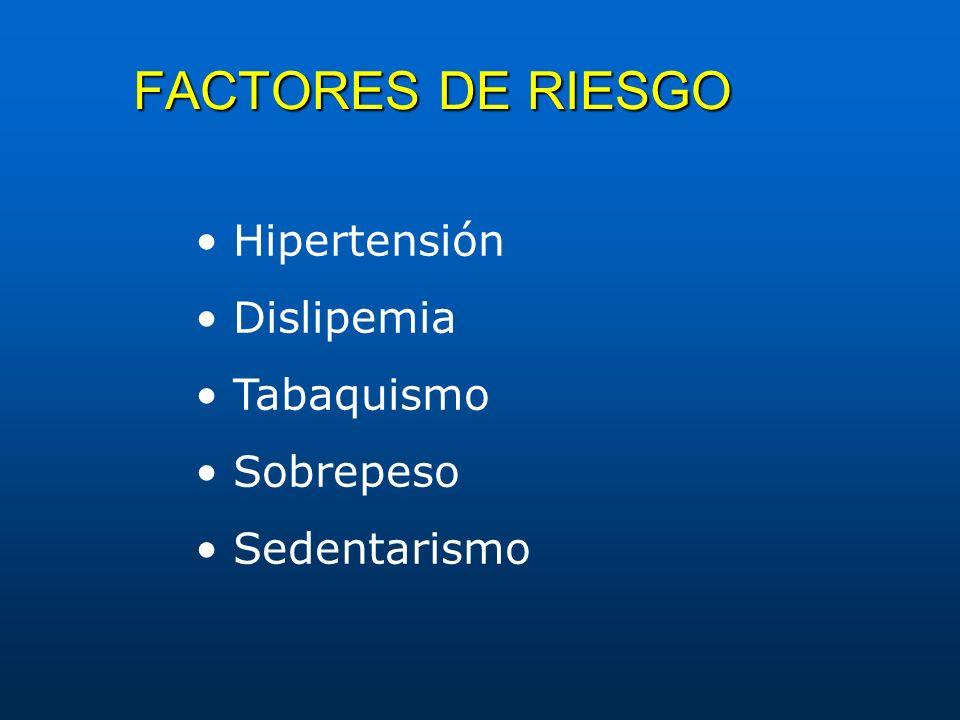 FACTORES DE RIESGO • Hipertensión • Dislipemia • Tabaquismo
