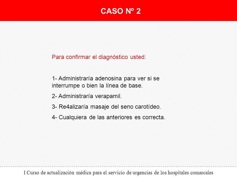 CASO Nº 2 Para confirmar el diagnóstico usted: