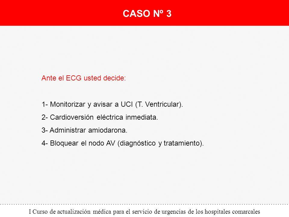 CASO Nº 3 Ante el ECG usted decide:
