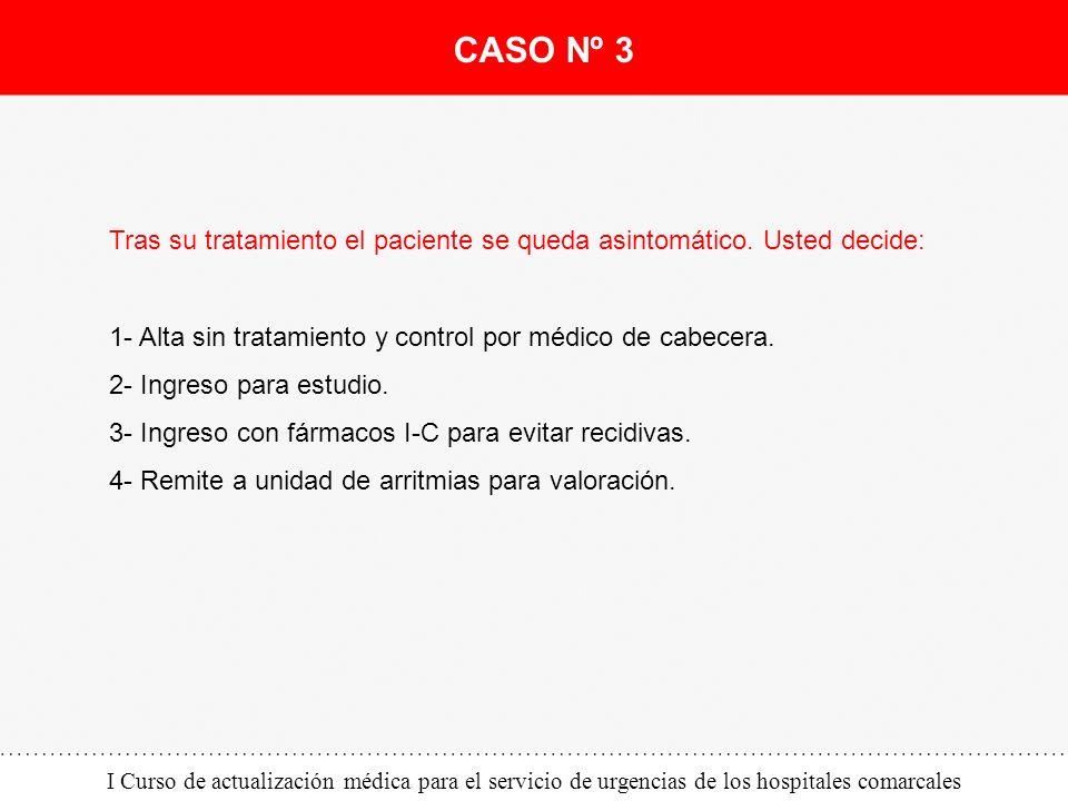 CASO Nº 3 Tras su tratamiento el paciente se queda asintomático. Usted decide: 1- Alta sin tratamiento y control por médico de cabecera.
