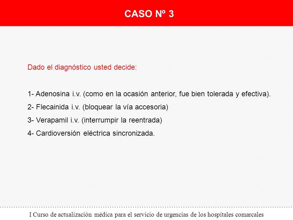 CASO Nº 3 Dado el diagnóstico usted decide: