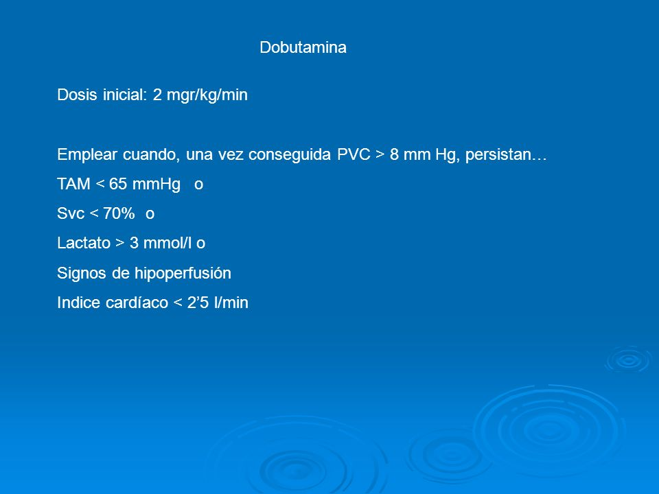 Dobutamina Dosis inicial: 2 mgr/kg/min. Emplear cuando, una vez conseguida PVC > 8 mm Hg, persistan…