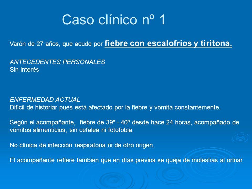 Caso clínico nº 1 Varón de 27 años, que acude por fiebre con escalofrios y tiritona. ANTECEDENTES PERSONALES.