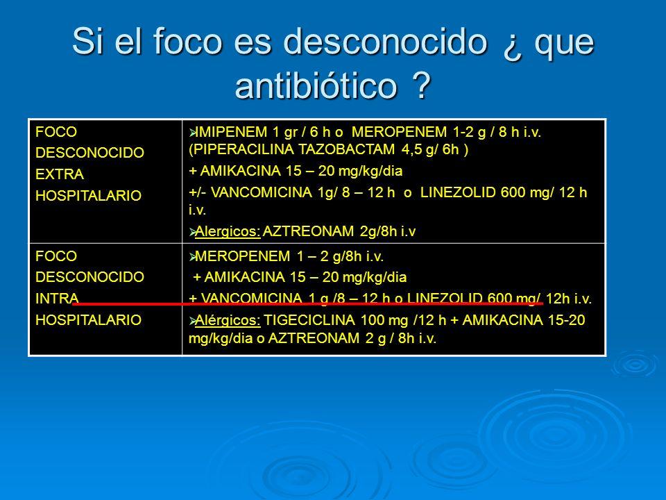 Si el foco es desconocido ¿ que antibiótico