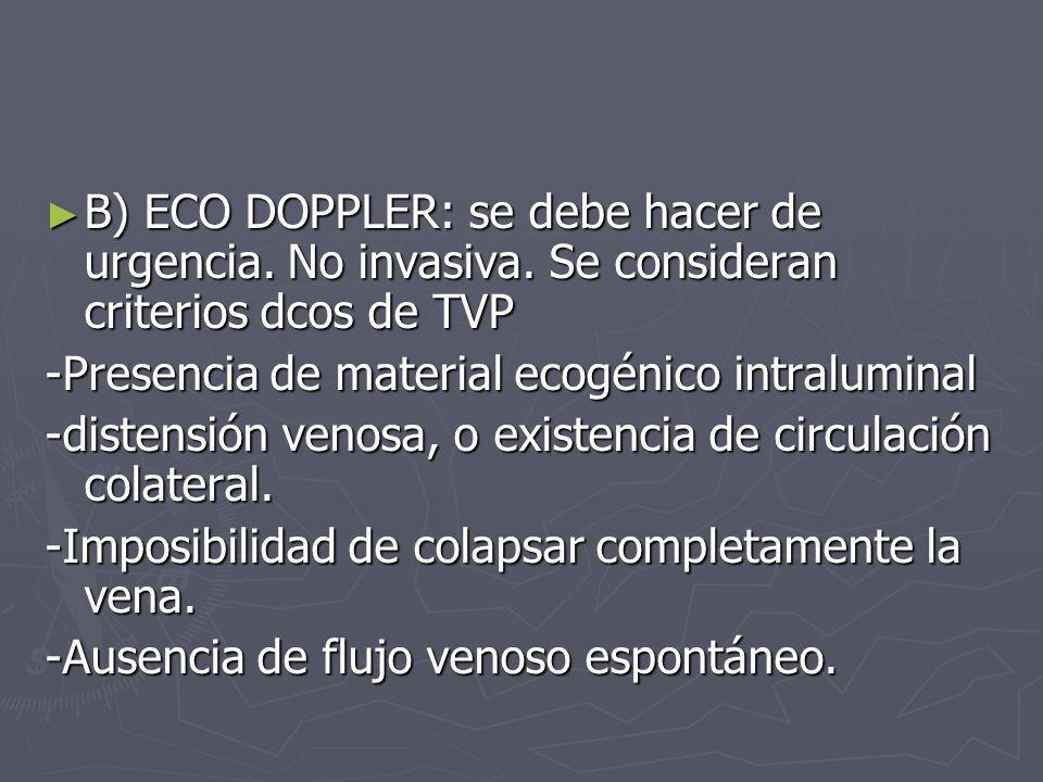 B) ECO DOPPLER: se debe hacer de urgencia. No invasiva