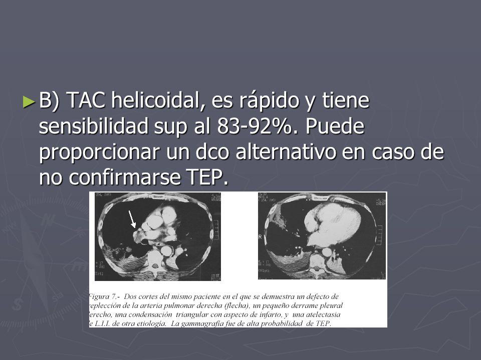 B) TAC helicoidal, es rápido y tiene sensibilidad sup al 83-92%