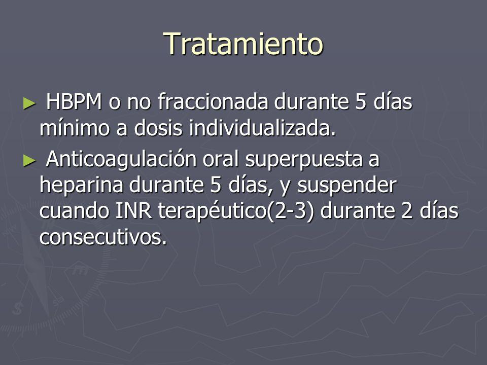 TratamientoHBPM o no fraccionada durante 5 días mínimo a dosis individualizada.