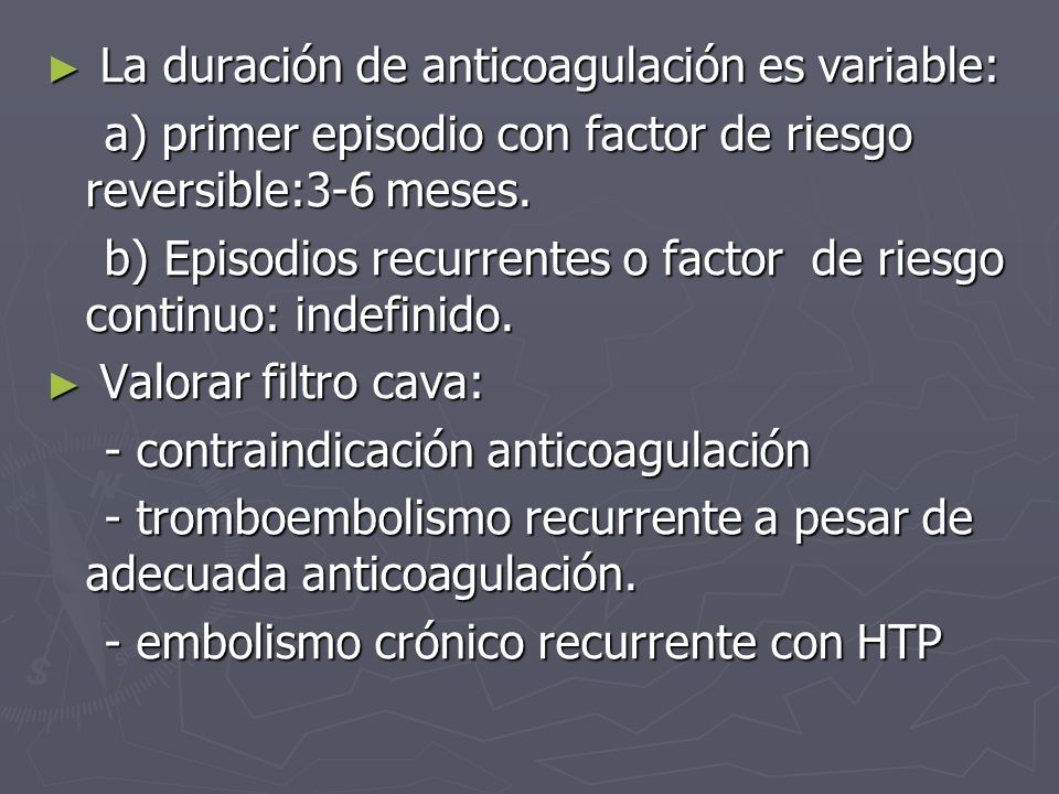 La duración de anticoagulación es variable: