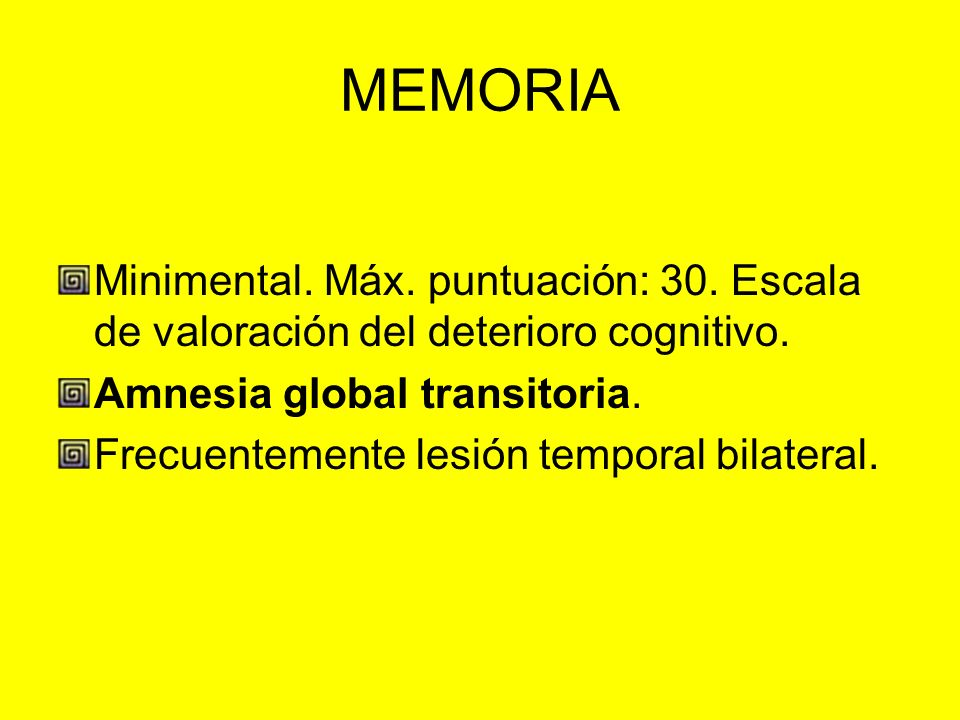 MEMORIAMinimental. Máx. puntuación: 30. Escala de valoración del deterioro cognitivo. Amnesia global transitoria.