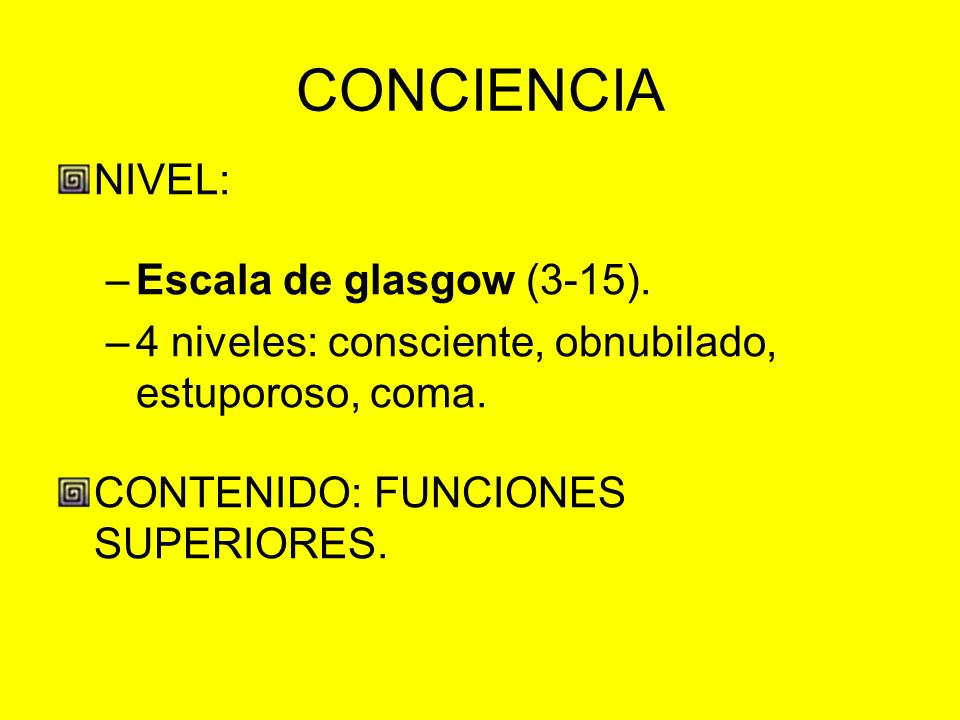 CONCIENCIA NIVEL: Escala de glasgow (3-15).