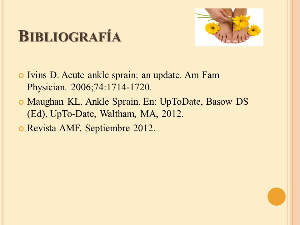 BibliografíaIvins D. Acute ankle sprain: an update. Am Fam Physician. 2006;74:1714-1720.