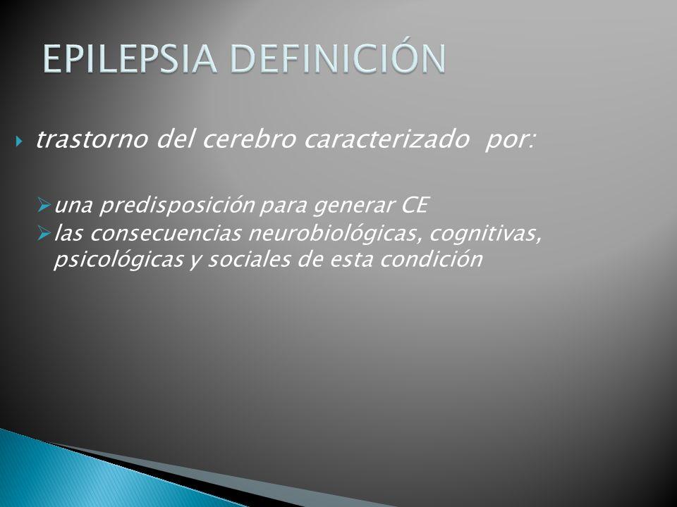 EPILEPSIA DEFINICIÓN trastorno del cerebro caracterizado por: