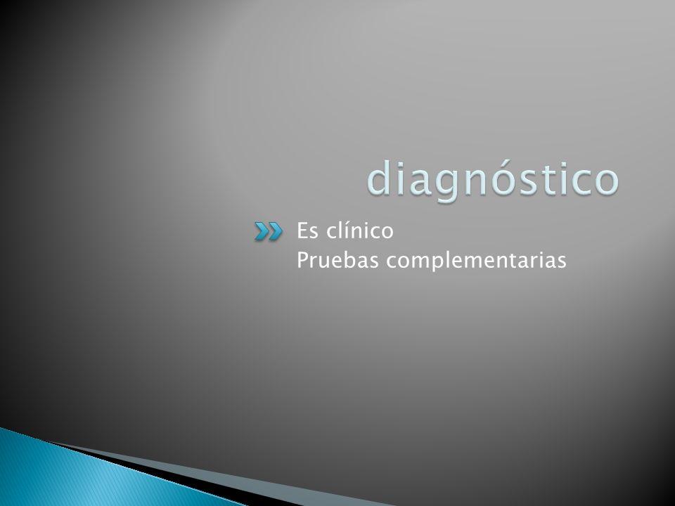 diagnóstico Es clínico Pruebas complementarias