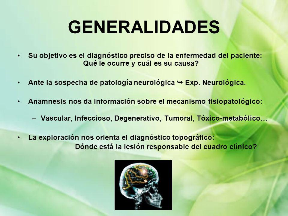 GENERALIDADES Su objetivo es el diagnóstico preciso de la enfermedad del paciente: Qué le ocurre y cuál es su causa