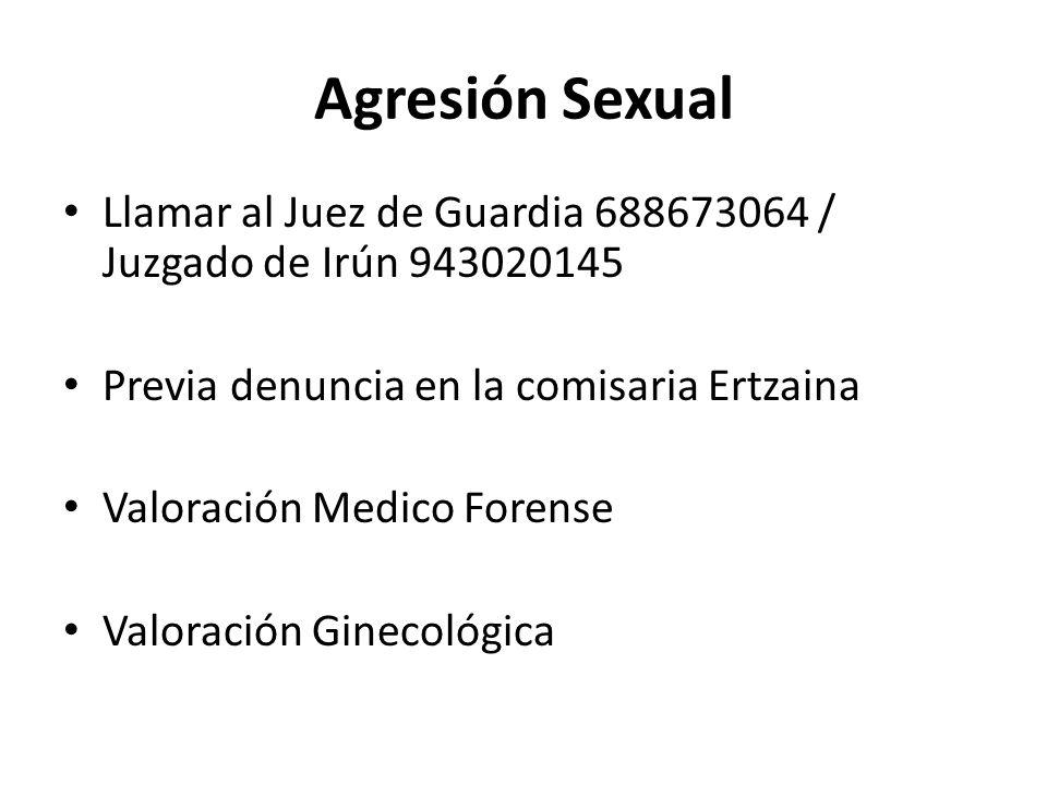 Agresión Sexual Llamar al Juez de Guardia 688673064 / Juzgado de Irún 943020145. Previa denuncia en la comisaria Ertzaina.