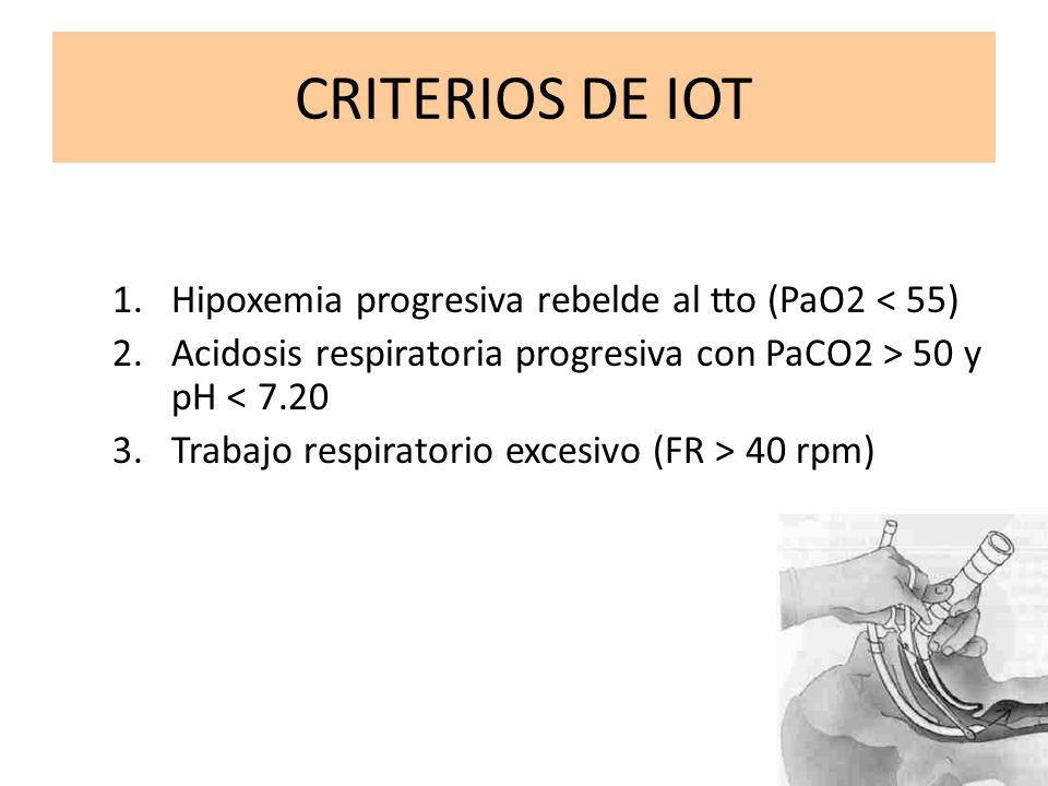 CRITERIOS DE IOT Hipoxemia progresiva rebelde al tto (PaO2 < 55)