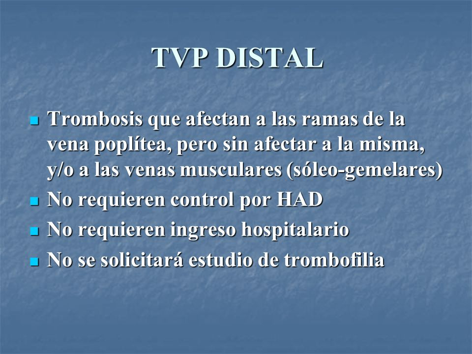 TVP DISTAL Trombosis que afectan a las ramas de la vena poplítea, pero sin afectar a la misma, y/o a las venas musculares (sóleo-gemelares)