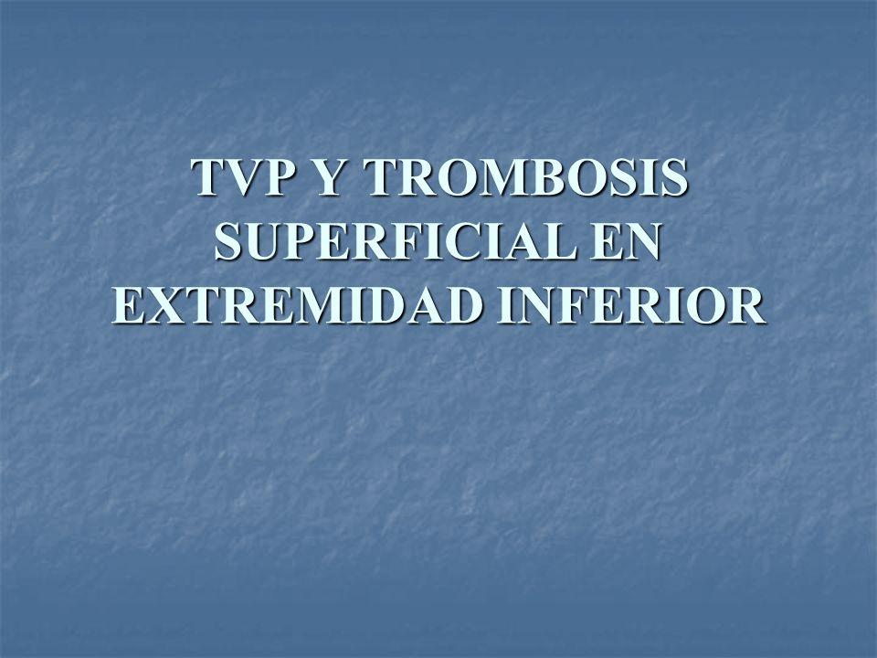 TVP Y TROMBOSIS SUPERFICIAL EN EXTREMIDAD INFERIOR
