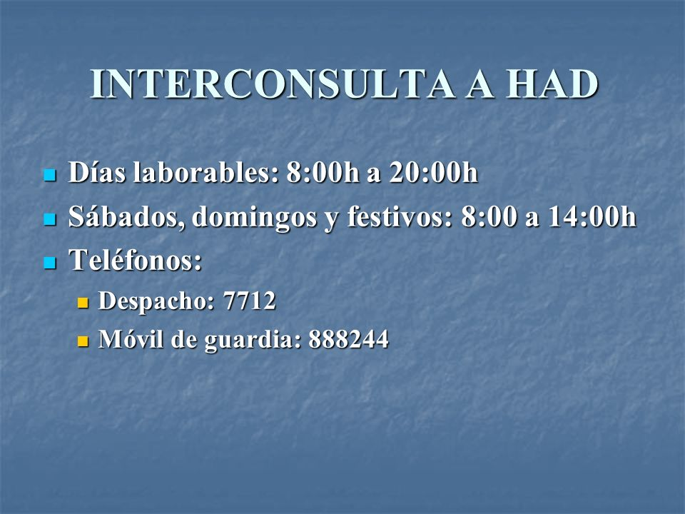 INTERCONSULTA A HAD Días laborables: 8:00h a 20:00h