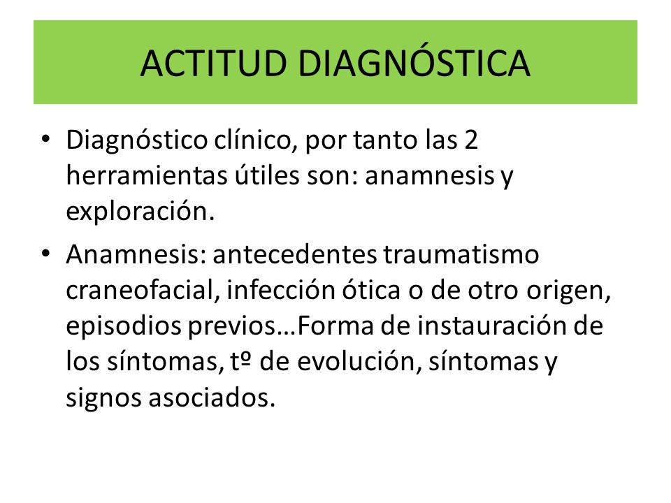 ACTITUD DIAGNÓSTICA Diagnóstico clínico, por tanto las 2 herramientas útiles son: anamnesis y exploración.