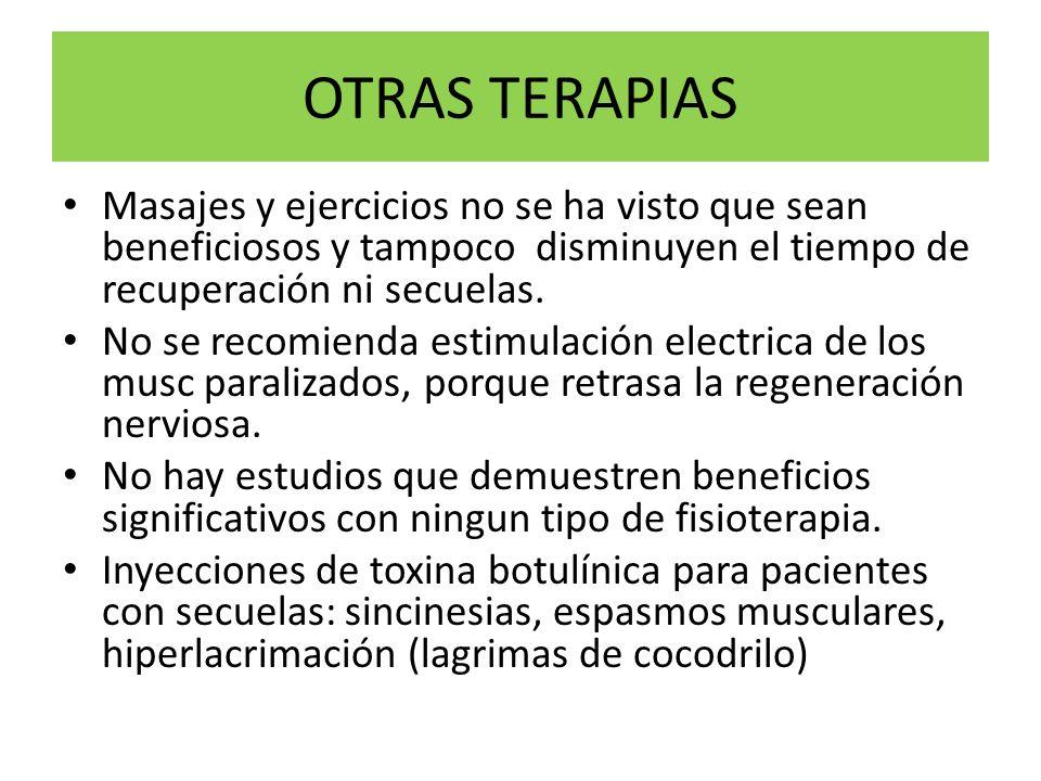 OTRAS TERAPIASMasajes y ejercicios no se ha visto que sean beneficiosos y tampoco disminuyen el tiempo de recuperación ni secuelas.