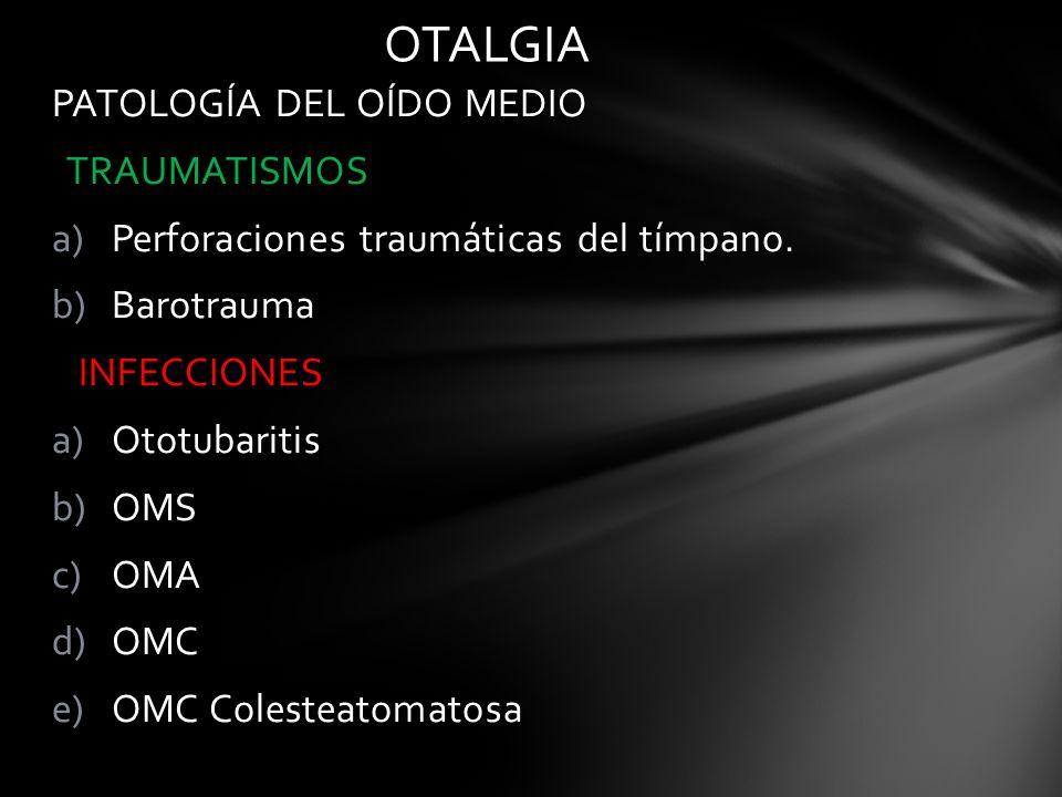 OTALGIA PATOLOGÍA DEL OÍDO MEDIO TRAUMATISMOS