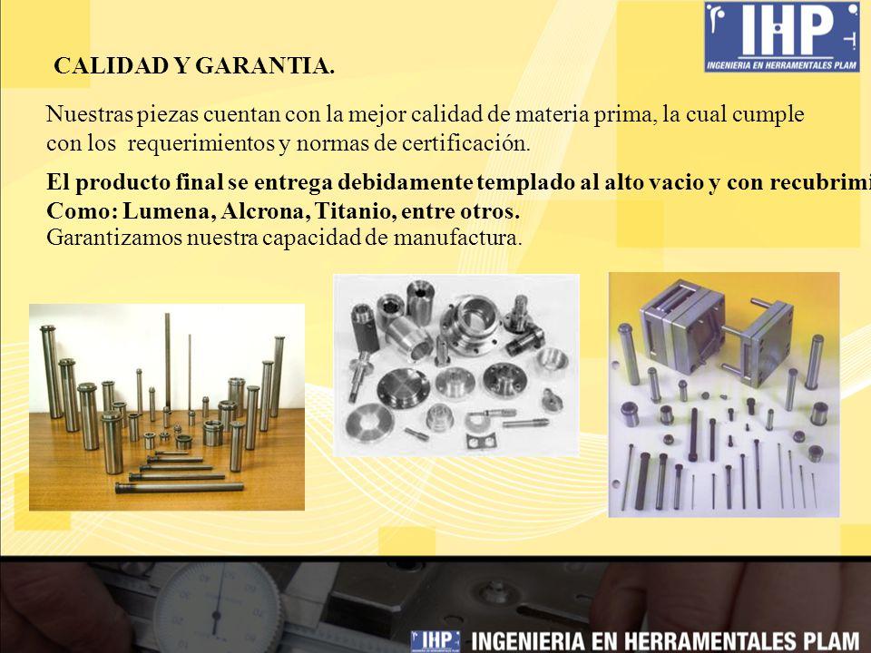 CALIDAD Y GARANTIA. Nuestras piezas cuentan con la mejor calidad de materia prima, la cual cumple con los requerimientos y normas de certificación.