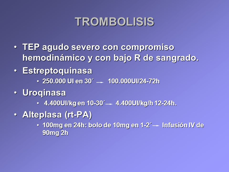 TROMBOLISIS TEP agudo severo con compromiso hemodinámico y con bajo R de sangrado. Estreptoquinasa.