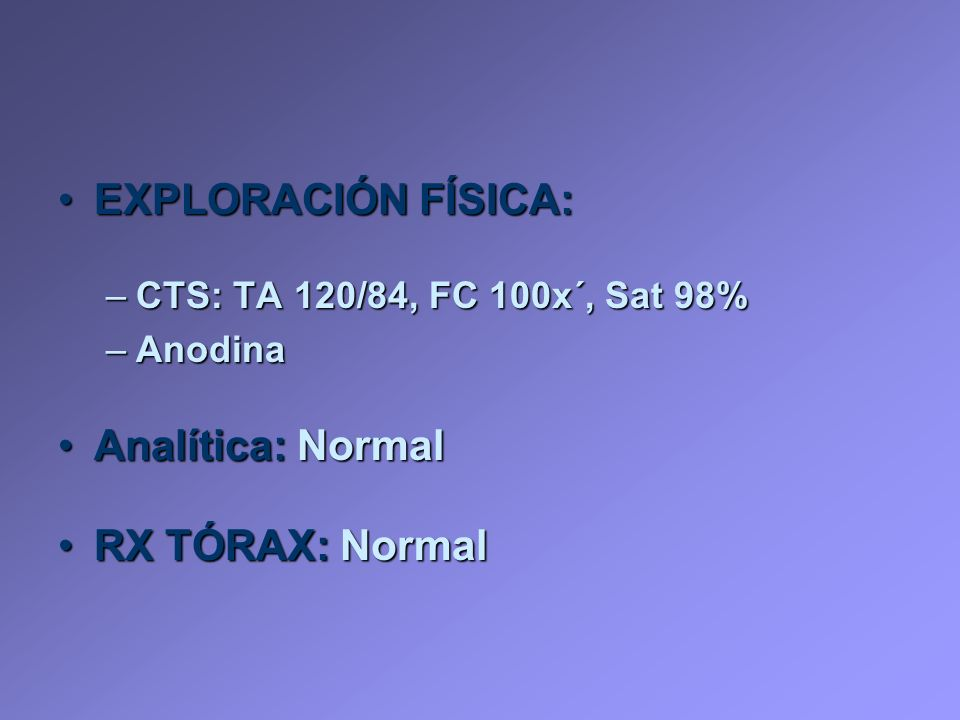 EXPLORACIÓN FÍSICA: Analítica: Normal RX TÓRAX: Normal