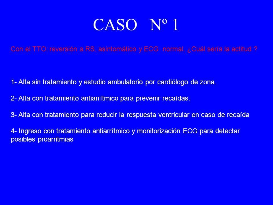 CASO Nº 1 Con el TTO: reversión a RS, asintomático y ECG normal. ¿Cuál sería la actitud